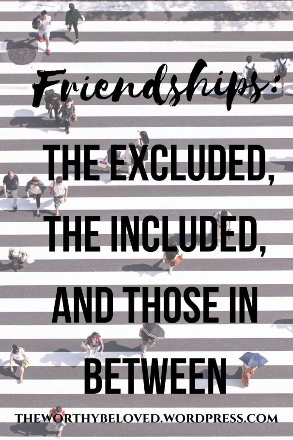 Friendships: The Excluded, The Included, and Those in Between