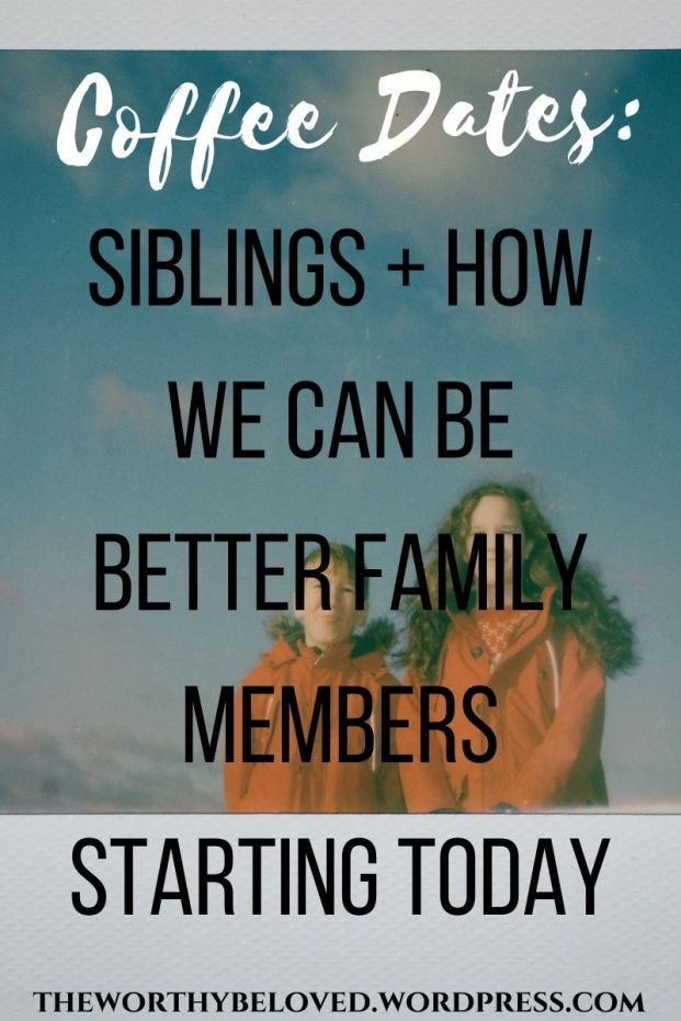 Coffee Dates: Siblings + How We Can Be Better Family Members Starting Today
