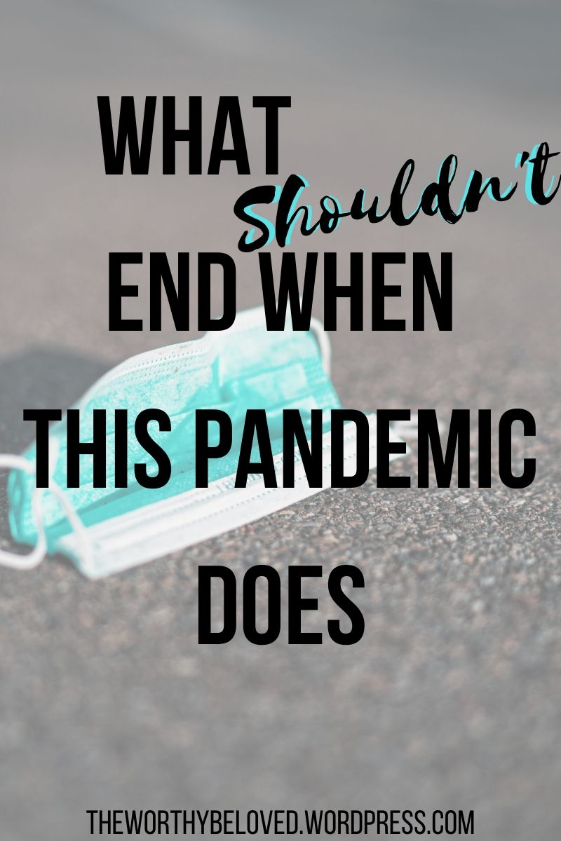 What End Shouldn't When This Pandemic Does