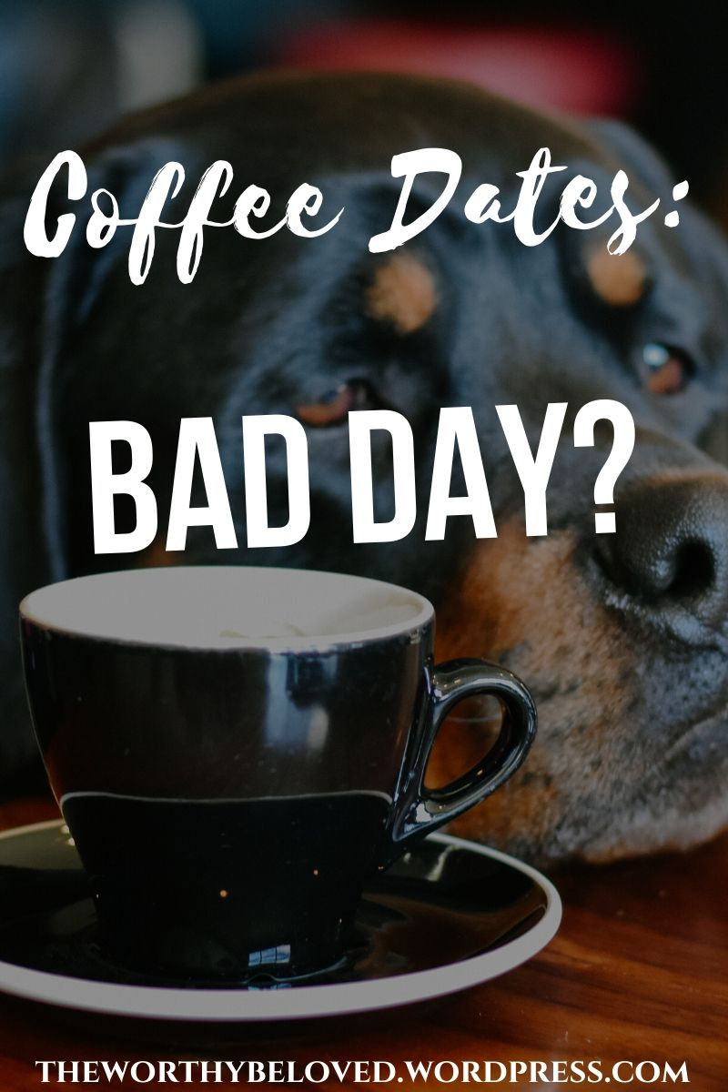 Coffee Dates: Bad Day?