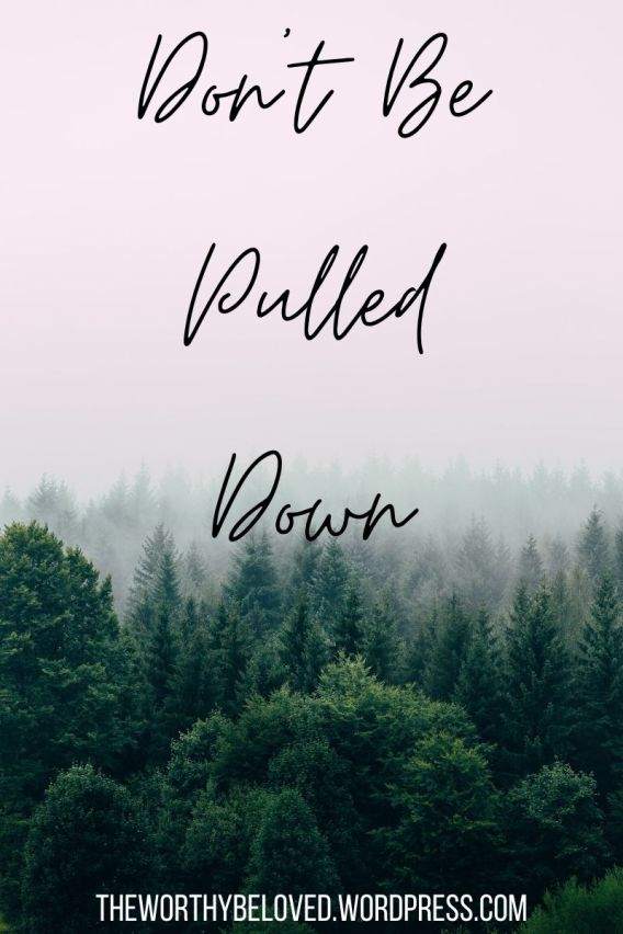Don't Be Pulled Down